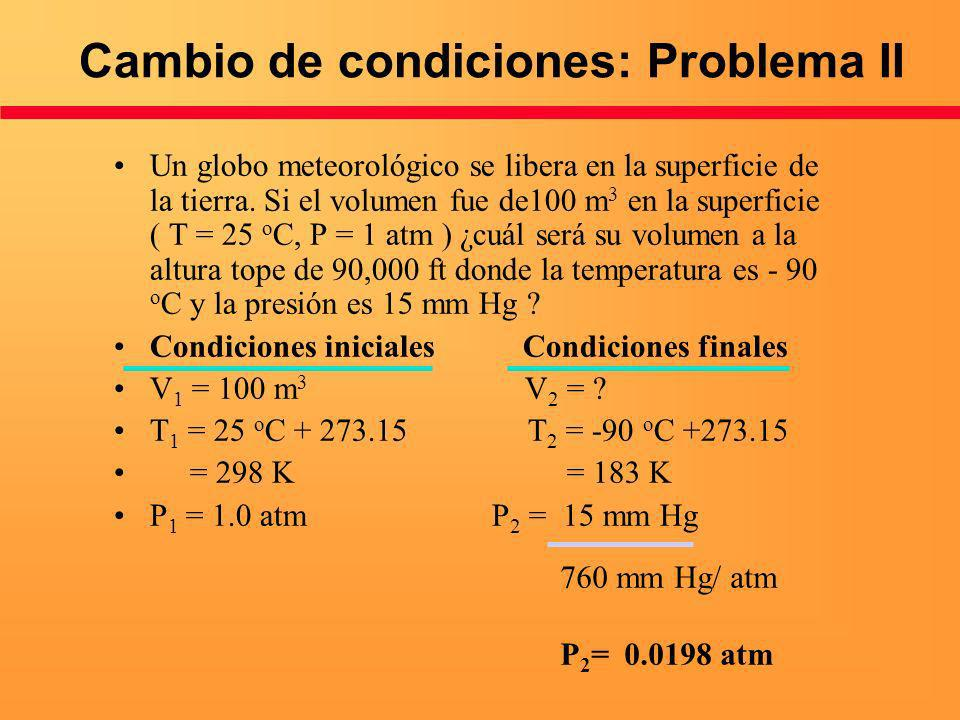 Un globo meteorológico se libera en la superficie de la tierra. Si el volumen fue de100 m 3 en la superficie ( T = 25 o C, P = 1 atm ) ¿cuál será su v