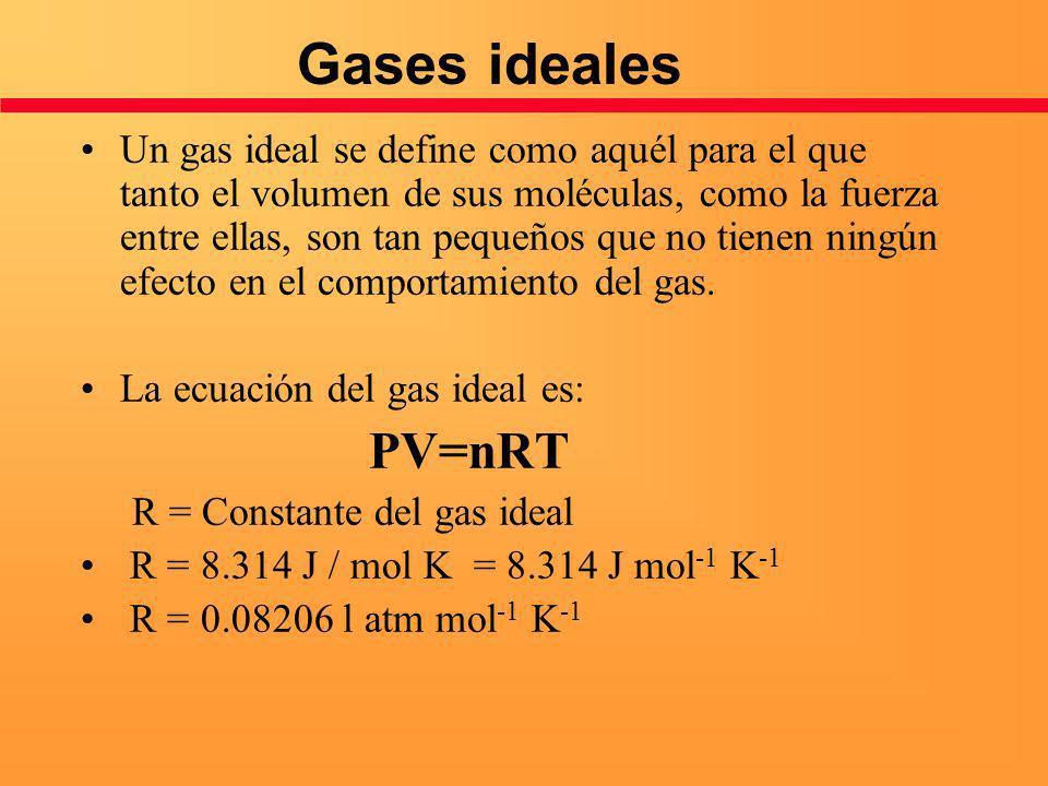 Gases ideales Un gas ideal se define como aquél para el que tanto el volumen de sus moléculas, como la fuerza entre ellas, son tan pequeños que no tie