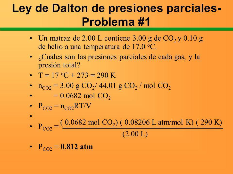 Ley de Dalton de presiones parciales- Problema #1 Un matraz de 2.00 L contiene 3.00 g de CO 2 y 0.10 g de helio a una temperatura de 17.0 o C. ¿Cuáles