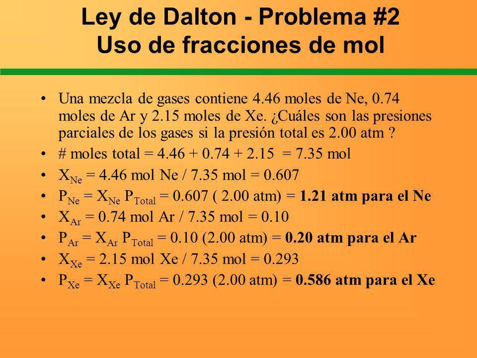 Ley de Dalton - Problema #2 Uso de fracciones de mol Una mezcla de gases contiene 4.46 moles de Ne, 0.74 moles de Ar y 2.15 moles de Xe. ¿Cuáles son l