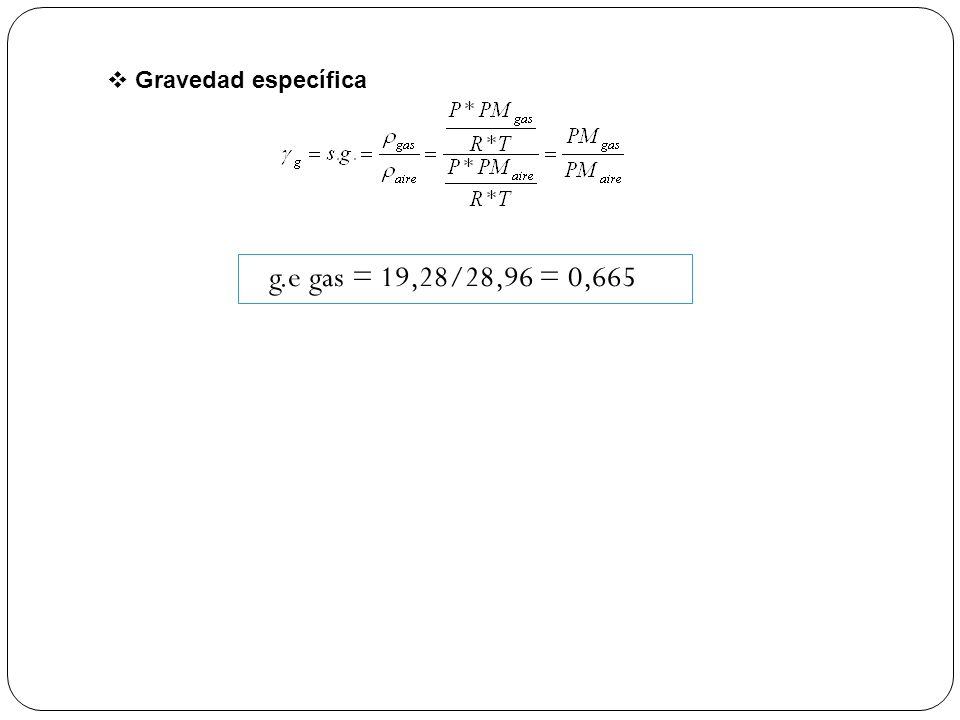 Gravedad específica g.e gas = 19,28/28,96 = 0,665