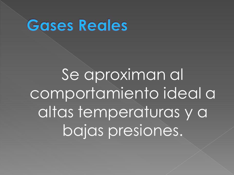 Se aproximan al comportamiento ideal a altas temperaturas y a bajas presiones.