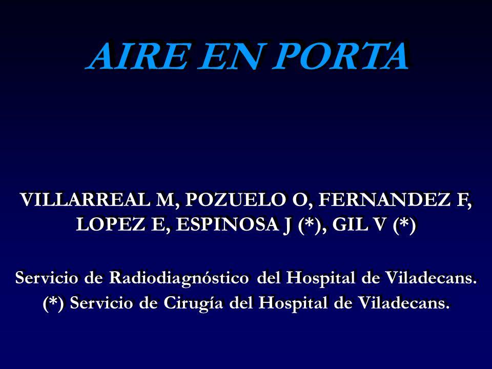 AIRE EN PORTA (Isquemia intestinal) Presencia de aire en ramas portales periféricas, con líquido libre intrabdominal, pneumatosis intestinal, aire en vasos mesentéricos y pneumoperitoneo.