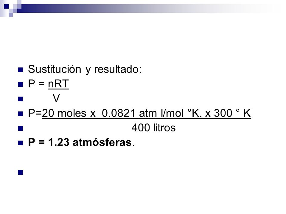 Sustitución y resultado: P = nRT V P=20 moles x 0.0821 atm l/mol °K.