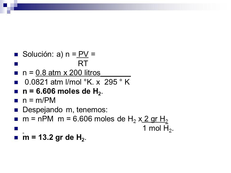 Solución: a) n = PV = RT n = 0.8 atm x 200 litros_______ 0.0821 atm l/mol °K.