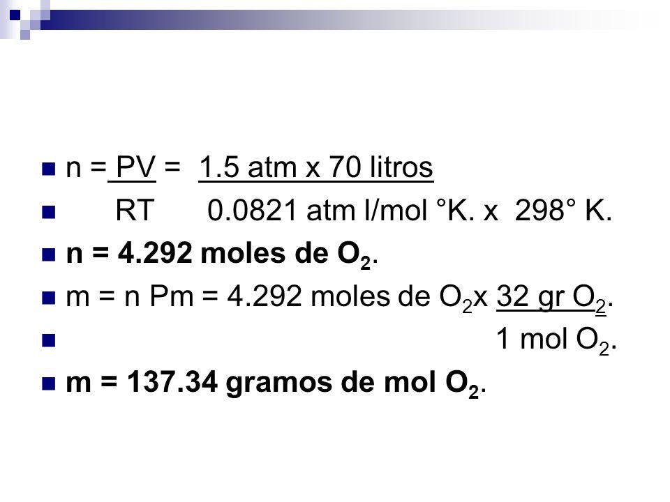 n = PV = 1.5 atm x 70 litros RT 0.0821 atm l/mol °K.