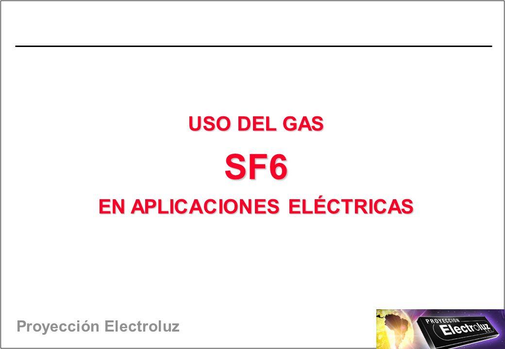 Proyección Electroluz USO DEL GAS SF6 EN APLICACIONES ELÉCTRICAS