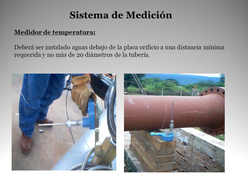 Medidor de temperatura: Deberá ser instalado aguas debajo de la placa orificio a una distancia mínima requerida y no más de 20 diámetros de la tubería