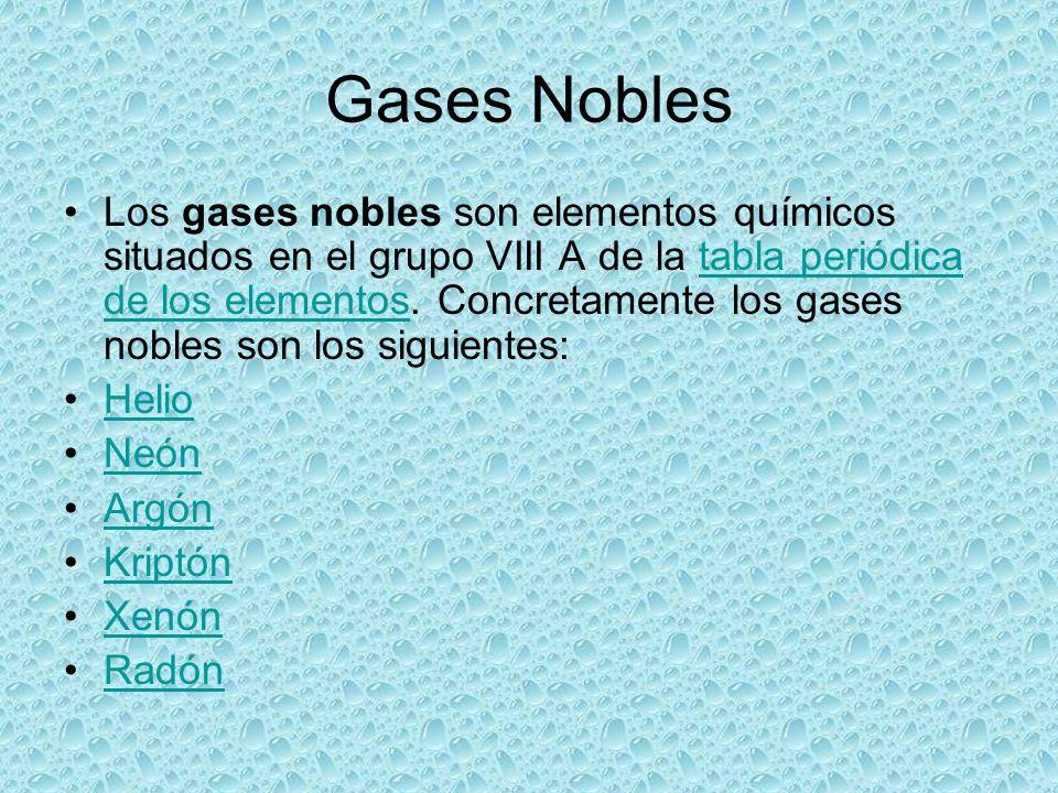 Gases Nobles Los gases nobles son elementos químicos situados en el grupo VIII A de la tabla periódica de los elementos. Concretamente los gases noble