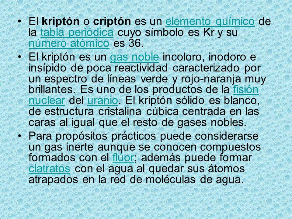 El kriptón o criptón es un elemento químico de la tabla periódica cuyo símbolo es Kr y su número atómico es 36.elemento químicotabla periódica número