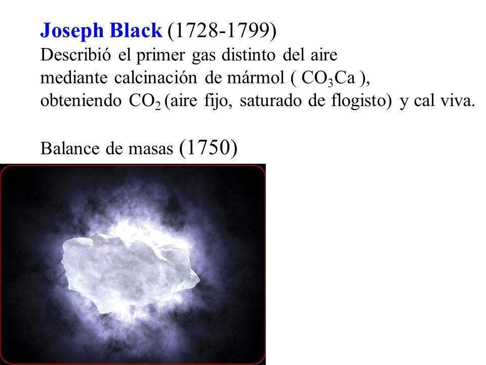 Joseph Black (1728-1799) Describió el primer gas distinto del aire mediante calcinación de mármol ( CO 3 Ca ), obteniendo CO 2 (aire fijo, saturado de