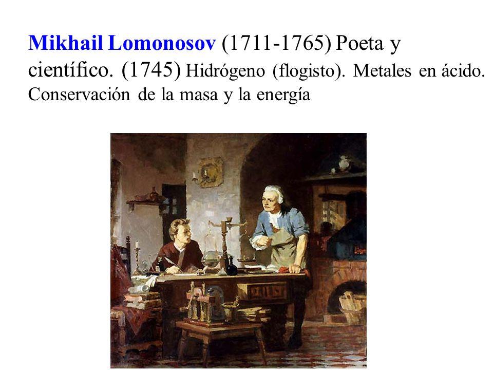 Mikhail Lomonosov (1711-1765) Poeta y científico. (1745) Hidrógeno (flogisto). Metales en ácido. Conservación de la masa y la energía