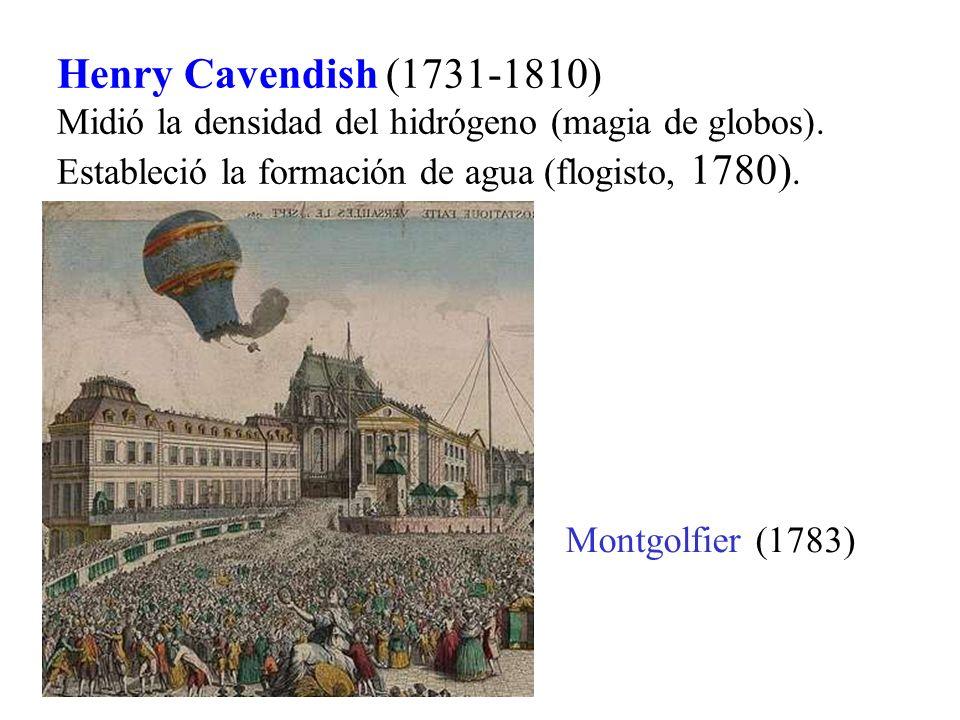 Henry Cavendish (1731-1810) Midió la densidad del hidrógeno (magia de globos). Estableció la formación de agua (flogisto, 1780). Montgolfier (1783)