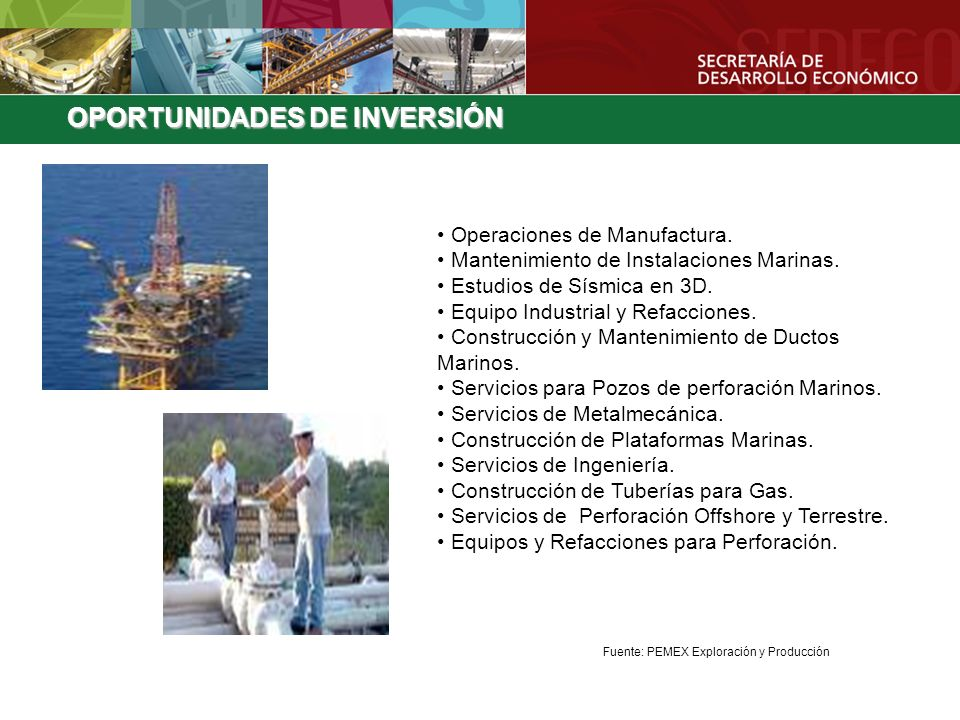 Operaciones de Manufactura. Mantenimiento de Instalaciones Marinas. Estudios de Sísmica en 3D. Equipo Industrial y Refacciones. Construcción y Manteni