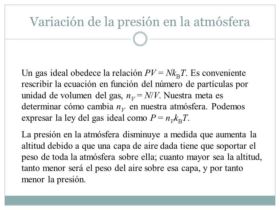 Variación de la presión en la atmósfera Un gas ideal obedece la relación PV = Nk B T.