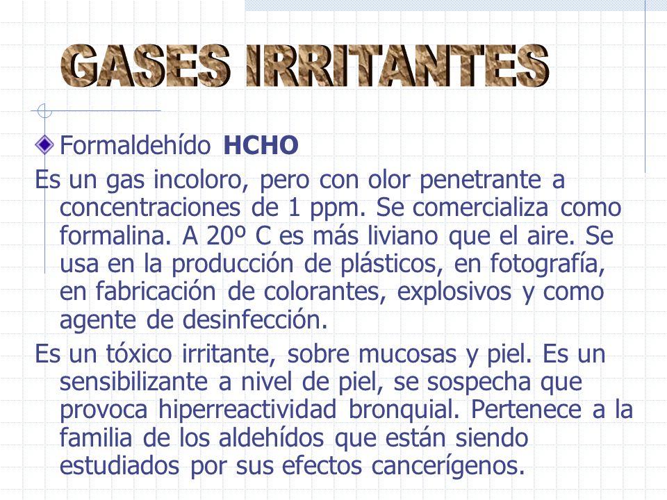 Formaldehído HCHO Es un gas incoloro, pero con olor penetrante a concentraciones de 1 ppm.