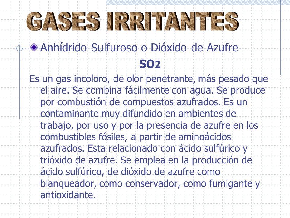 Anhídrido Sulfuroso o Dióxido de Azufre SO 2 Es un gas incoloro, de olor penetrante, más pesado que el aire.