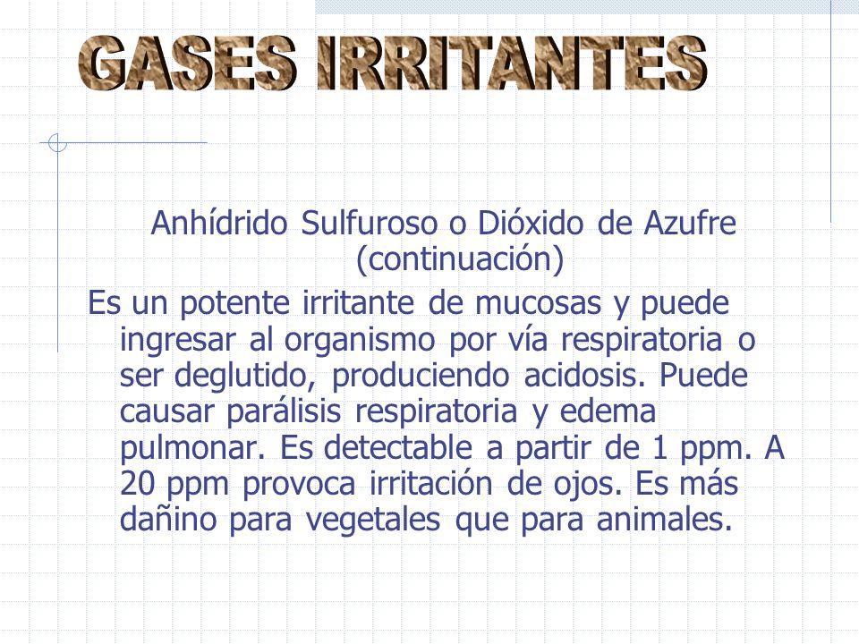 Anhídrido Sulfuroso o Dióxido de Azufre (continuación) Es un potente irritante de mucosas y puede ingresar al organismo por vía respiratoria o ser deglutido, produciendo acidosis.