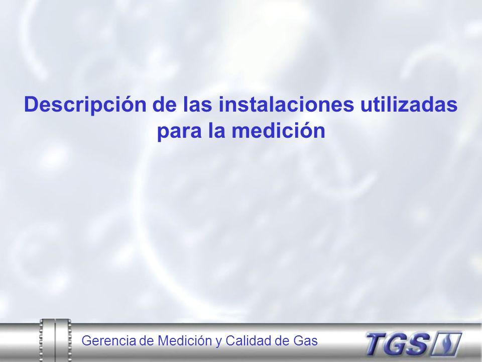 Gerencia de Medición y Calidad de Gas Descripción de las instalaciones utilizadas para la medición