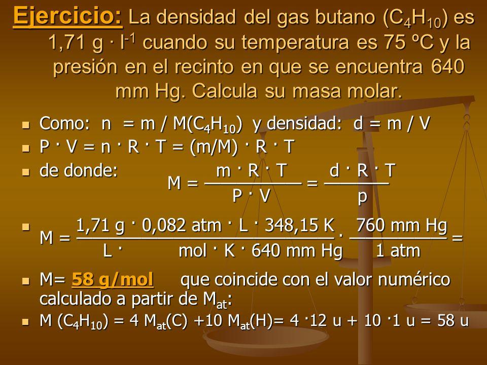 2.-Cálculo de la densidad de un gas 2.-Cálculo de la densidad de un gas Como Como y la densidad es : d = m / V resulta : resulta : y la densidad del gas será