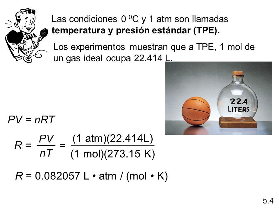 Las condiciones 0 0 C y 1 atm son llamadas temperatura y presión estándar (TPE). PV = nRT R = PV nT = (1 atm)(22.414L) (1 mol)(273.15 K) R = 0.082057
