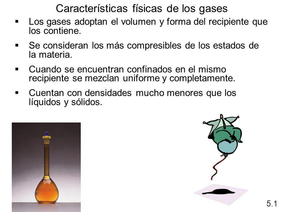 Los gases adoptan el volumen y forma del recipiente que los contiene. Se consideran los más compresibles de los estados de la materia. Cuando se encue