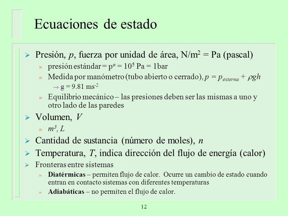Presión, p, fuerza por unidad de área, N/m 2 = Pa (pascal) » presión estándar = p ø = 10 5 Pa = 1bar » Medida por manómetro (tubo abierto o cerrado),