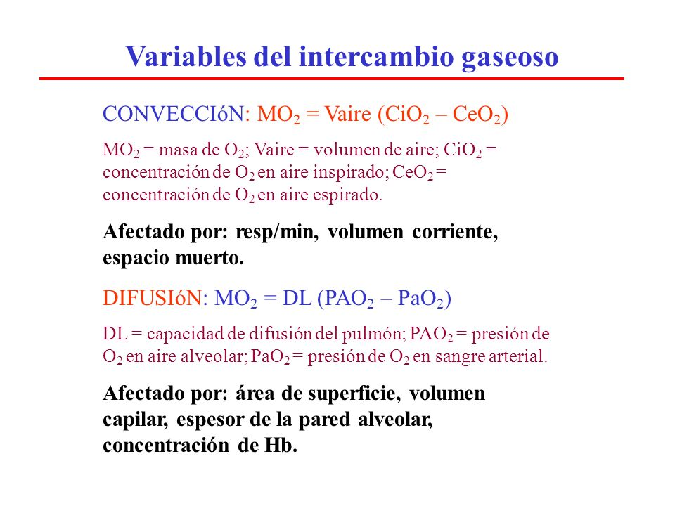 Variables del intercambio gaseoso CONVECCIóN: MO 2 = Vsang (CaO 2 – CvO 2 ) Vsang = volumen de sangre; CaO 2 = concentración de O 2 en sangre arterial; CvO 2 = concent.