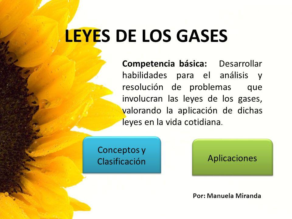 LEYES DE LOS GASES Competencia básica: Desarrollar habilidades para el análisis y resolución de problemas que involucran las leyes de los gases, valor