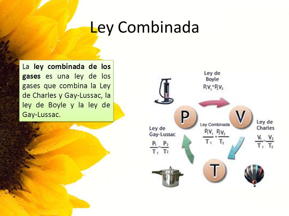 Ley Combinada La ley combinada de los gases es una ley de los gases que combina la Ley de Charles y Gay-Lussac, la ley de Boyle y la ley de Gay-Lussac