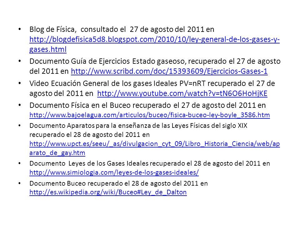 Blog de Física, consultado el 27 de agosto del 2011 en http://blogdefisica5d8.blogspot.com/2010/10/ley-general-de-los-gases-y- gases.html http://blogd