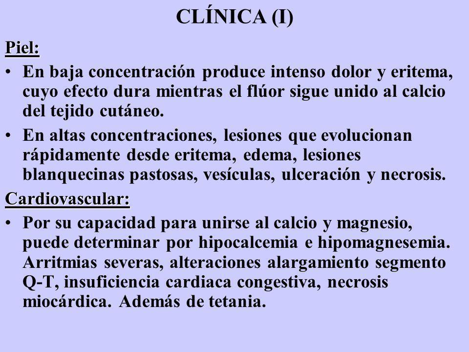 CLÍNICA (I)Piel: En baja concentración produce intenso dolor y eritema, cuyo efecto dura mientras el flúor sigue unido al calcio del tejido cutáneo. E