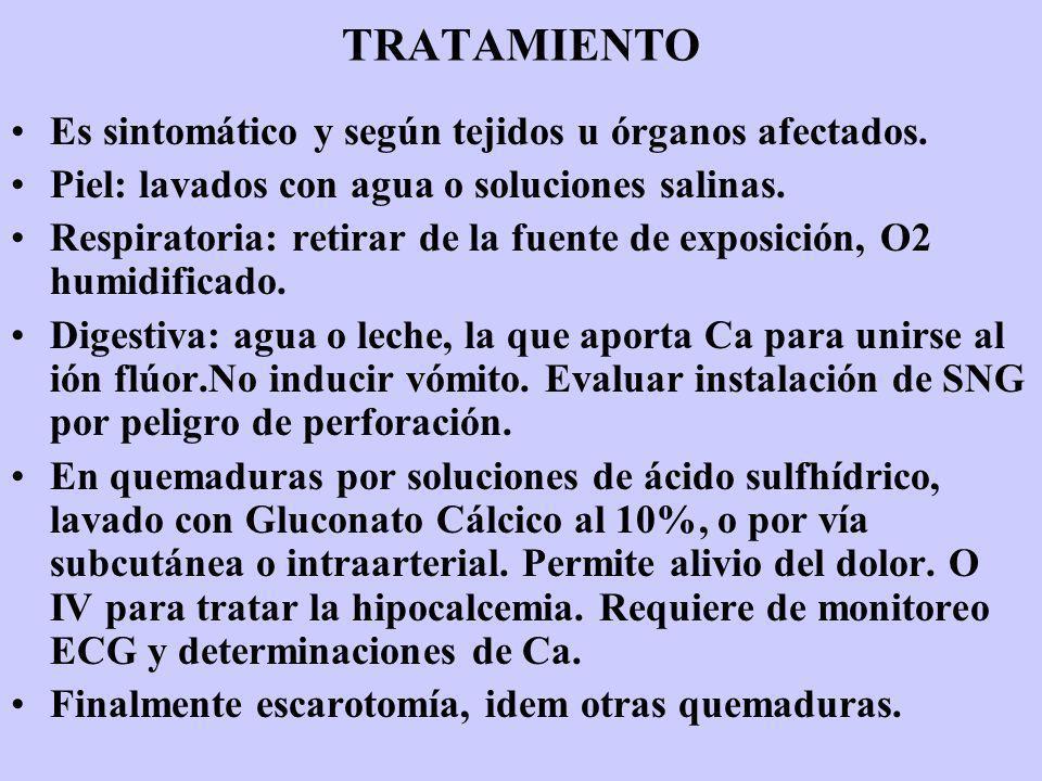 TRATAMIENTO Es sintomático y según tejidos u órganos afectados. Piel: lavados con agua o soluciones salinas. Respiratoria: retirar de la fuente de exp