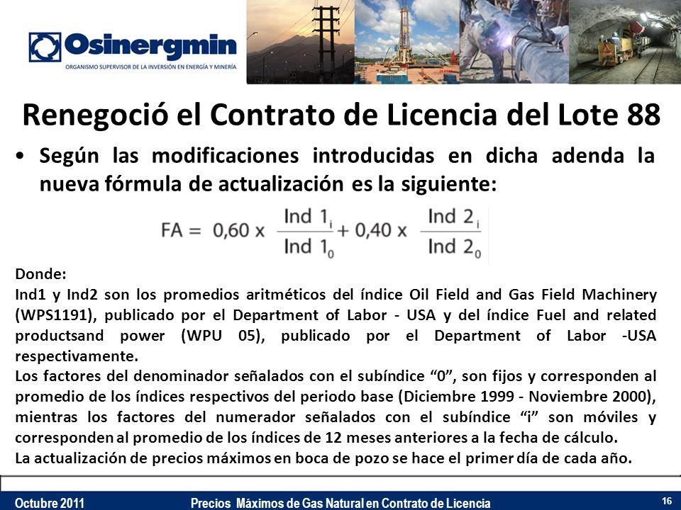 Renegoció el Contrato de Licencia del Lote 88 Según las modificaciones introducidas en dicha adenda la nueva fórmula de actualización es la siguiente: