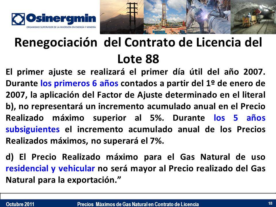 Renegociación del Contrato de Licencia del Lote 88 El primer ajuste se realizará el primer día útil del año 2007. Durante los primeros 6 años contados