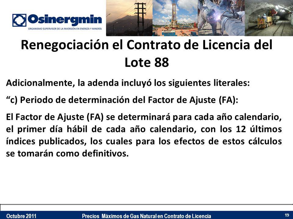 Renegociación el Contrato de Licencia del Lote 88 Adicionalmente, la adenda incluyó los siguientes literales: c) Periodo de determinación del Factor d