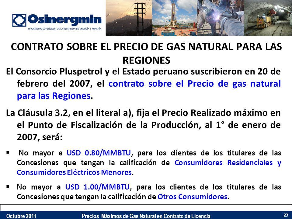 CONTRATO SOBRE EL PRECIO DE GAS NATURAL PARA LAS REGIONES El Consorcio Pluspetrol y el Estado peruano suscribieron en 20 de febrero del 2007, el contr