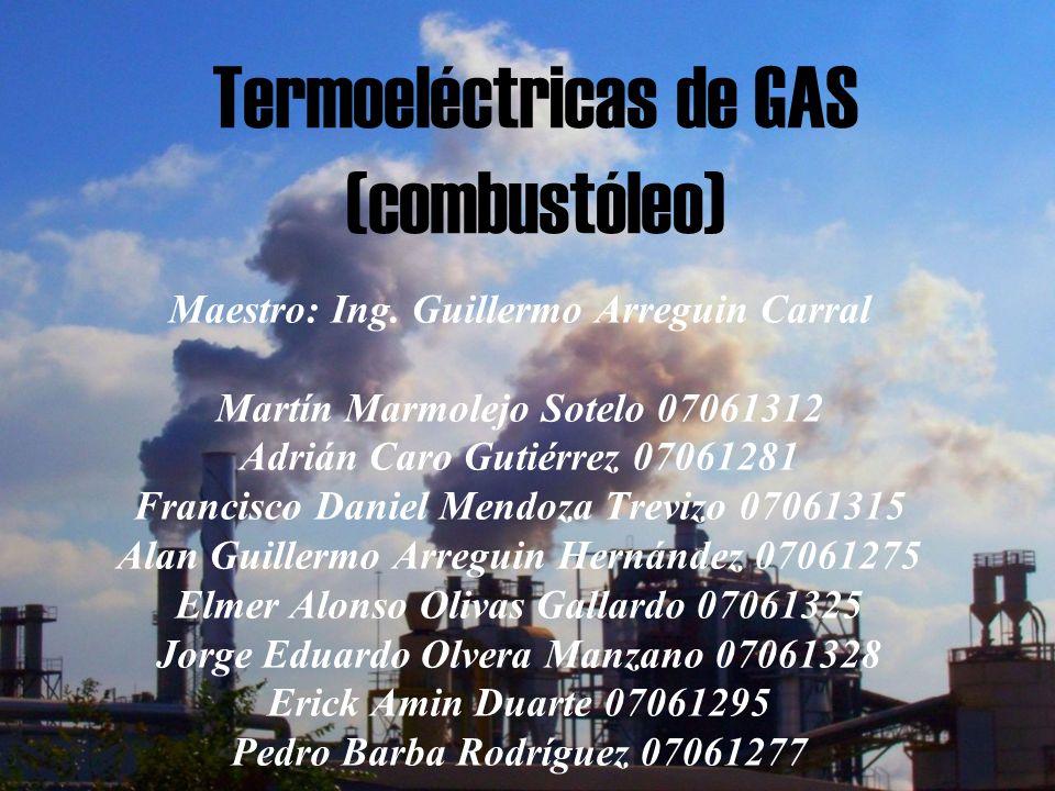 Termoeléctricas de GAS (combustóleo) Maestro: Ing.