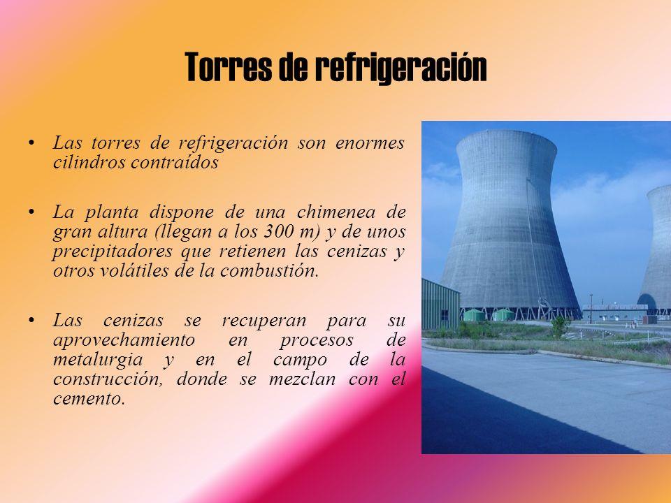 Torres de refrigeración Las torres de refrigeración son enormes cilindros contraídos La planta dispone de una chimenea de gran altura (llegan a los 300 m) y de unos precipitadores que retienen las cenizas y otros volátiles de la combustión.