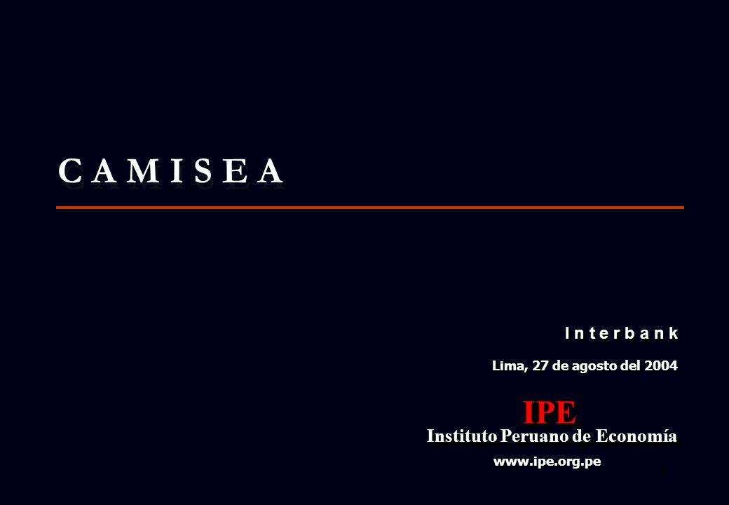 1 Lima, 27 de agosto del 2004 IPE Instituto Peruano de Economía Instituto Peruano de EconomíaIPE www.ipe.org.pe I n t e r b a n k C A M I S E A