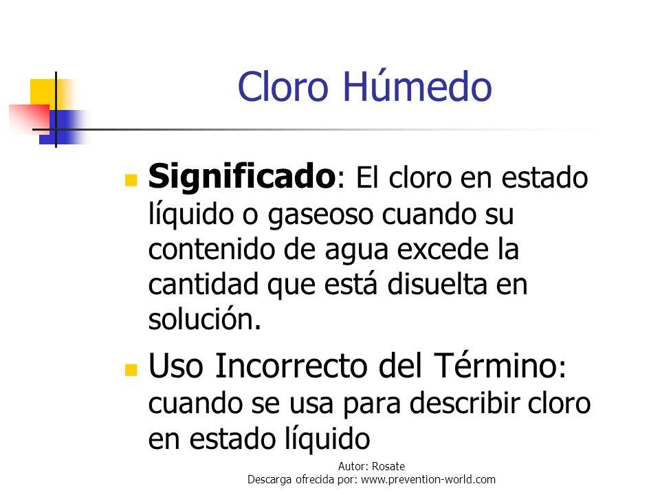 Autor: Rosate Descarga ofrecida por: www.prevention-world.com Cloro Seco Significado : El cloro en estado líquido o gaseoso con su contenido de agua d