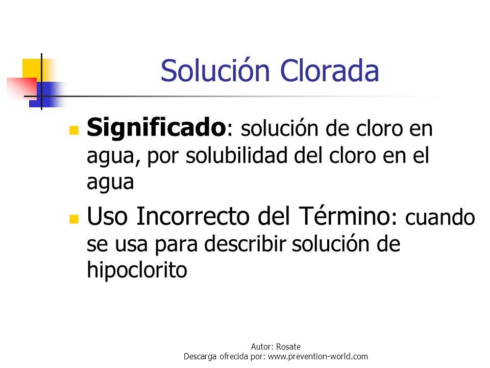 Autor: Rosate Descarga ofrecida por: www.prevention-world.com Cloro Húmedo Significado : El cloro en estado líquido o gaseoso cuando su contenido de a