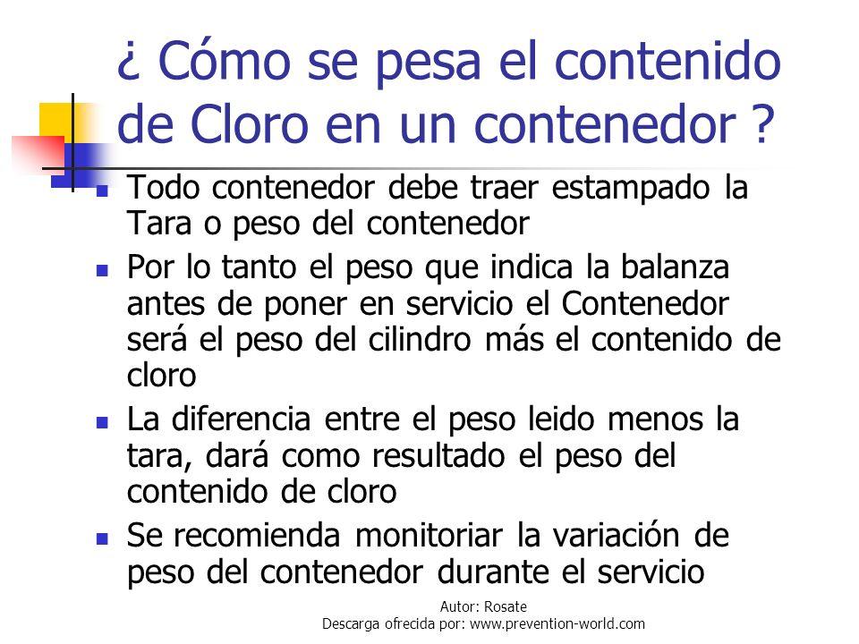Autor: Rosate Descarga ofrecida por: www.prevention-world.com ¿ Cómo determinar el Contenido de Cloro en un Contenedor? El cloro es un gas comprimido