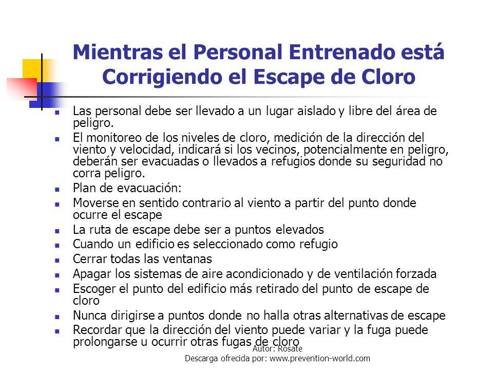 Autor: Rosate Descarga ofrecida por: www.prevention-world.com Qué hacer cuando se indica un escape de cloro El paso inmediato es corregir el escape Lo
