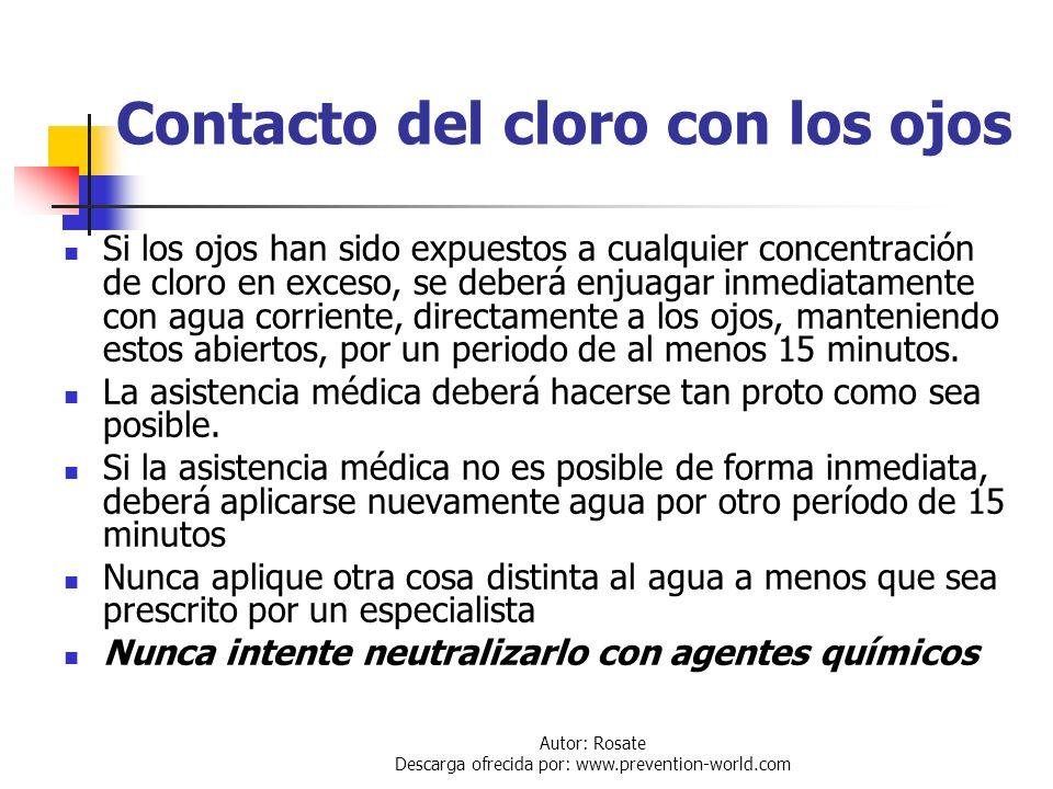Autor: Rosate Descarga ofrecida por: www.prevention-world.com Contacto del cloro con la piel Si el cloro líquido ha contaminado la piel o la ropa, deb
