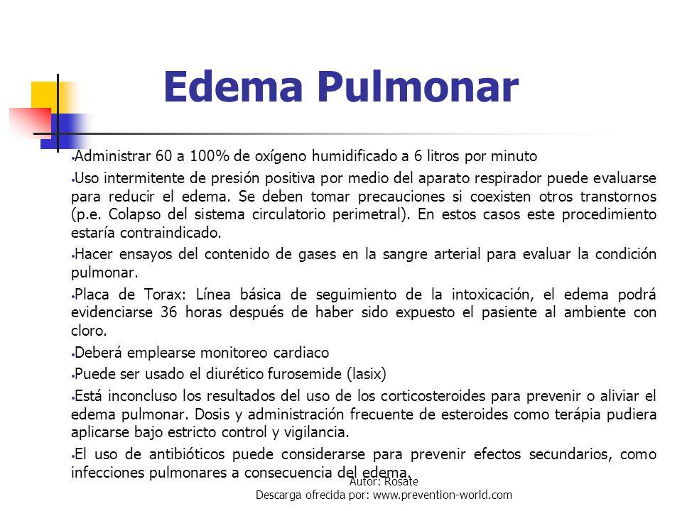 Autor: Rosate Descarga ofrecida por: www.prevention-world.com Gerencia Médica a Exposición con Cloro Edema Pulmonar Broncoespasmo Incremento de la Sec