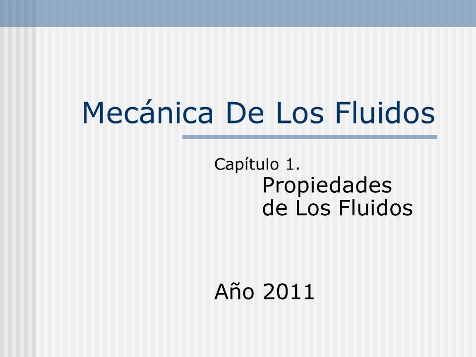 Mecánica De Los Fluidos Capítulo 1. Propiedades de Los Fluidos Año 2011