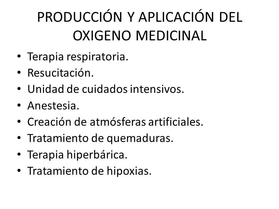 PRODUCCIÓN Y APLICACIÓN DEL OXIGENO MEDICINAL Terapia respiratoria. Resucitación. Unidad de cuidados intensivos. Anestesia. Creación de atmósferas art