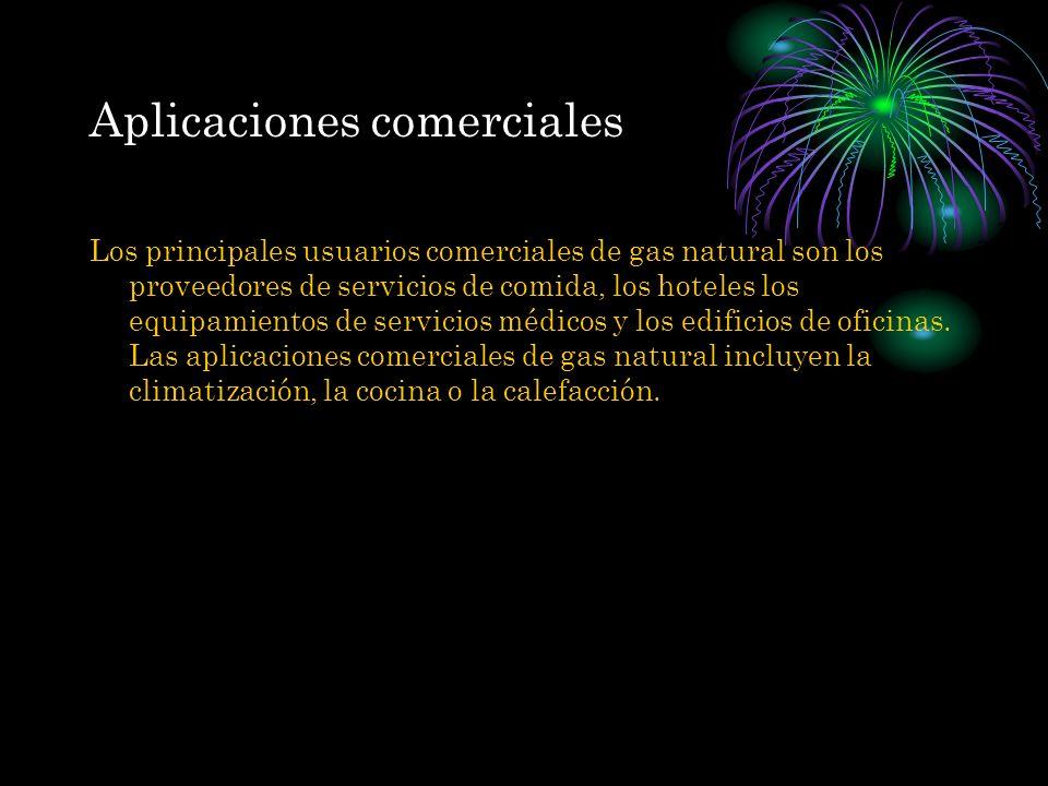 Aplicaciones comerciales Los principales usuarios comerciales de gas natural son los proveedores de servicios de comida, los hoteles los equipamientos