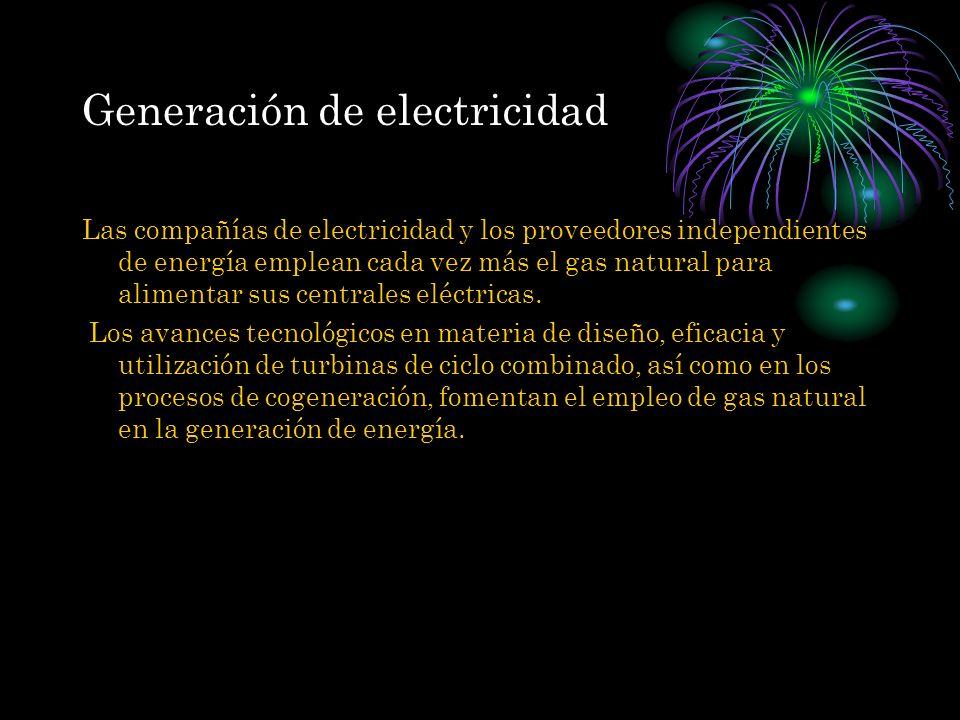 Generación de electricidad Las compañías de electricidad y los proveedores independientes de energía emplean cada vez más el gas natural para alimenta
